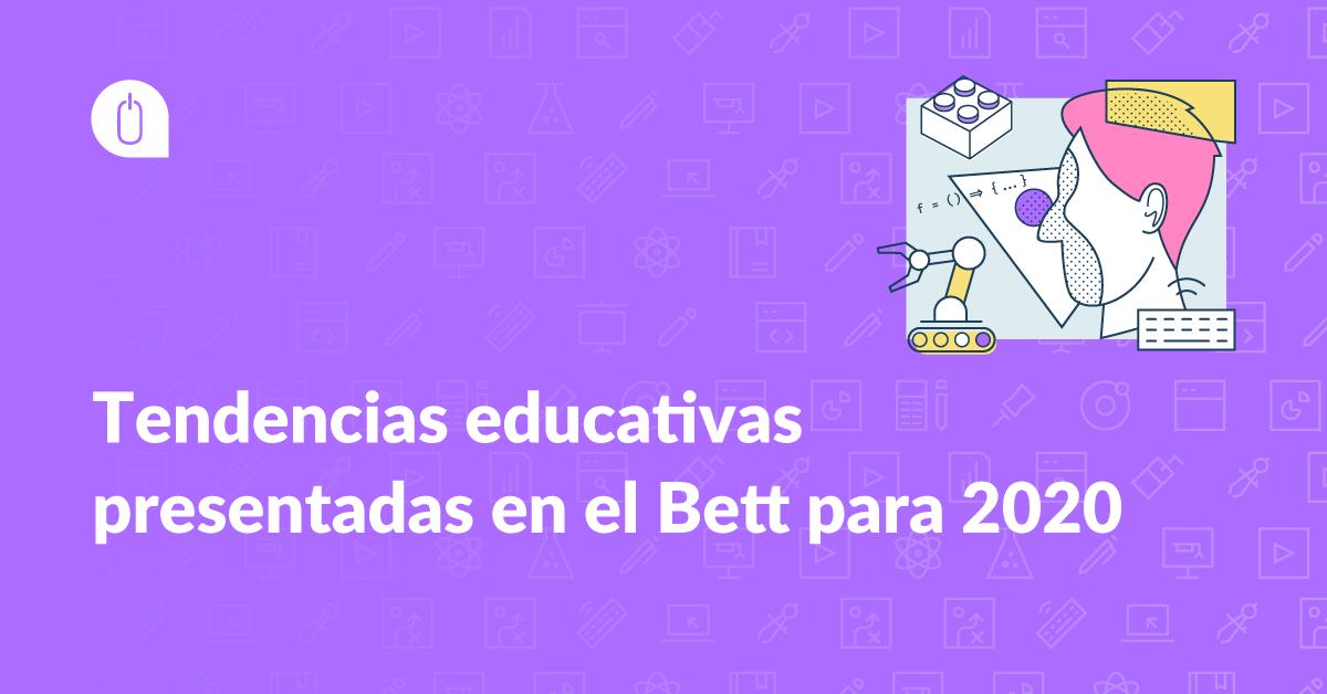 Tendencias educativas presentadas en el Bett para 2020