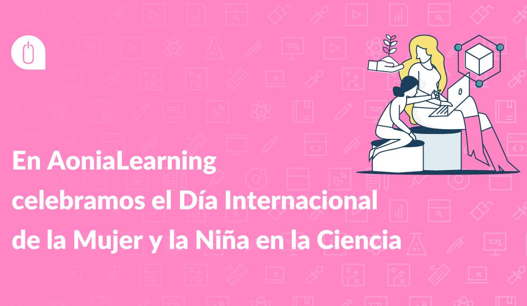 En AoniaLearning celebramos el Día Internacional de la Mujer y la Niña en la Ciencia