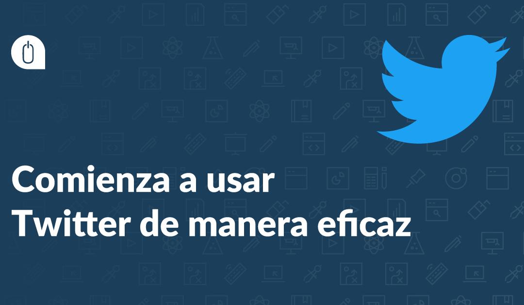 Comienza a usar twitter de manera eficaz