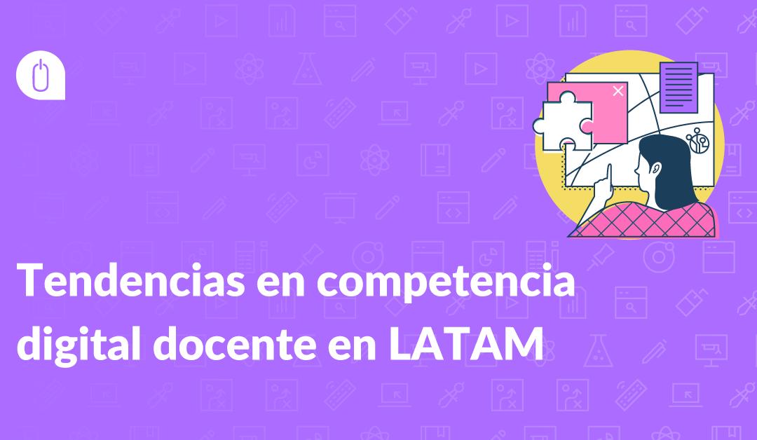 Tendencias en competencia digital docente en LATAM