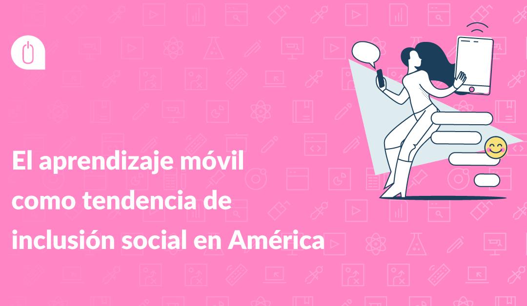 El aprendizaje móvil como tendencia de inclusión social en América Latina