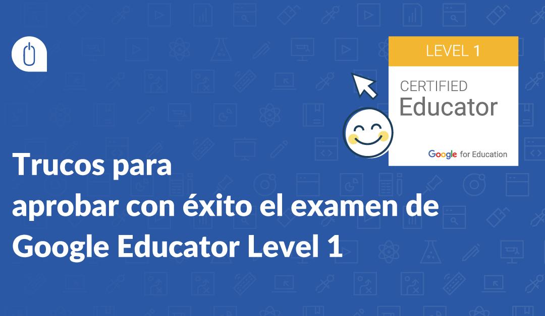 Trucos para aprobar con éxito el examen de Google Educator Level 1
