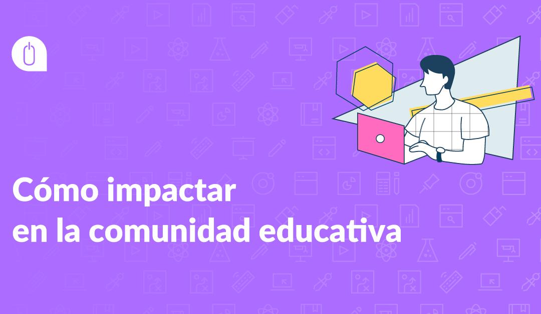 Cómo impactar en la comunidad educativa