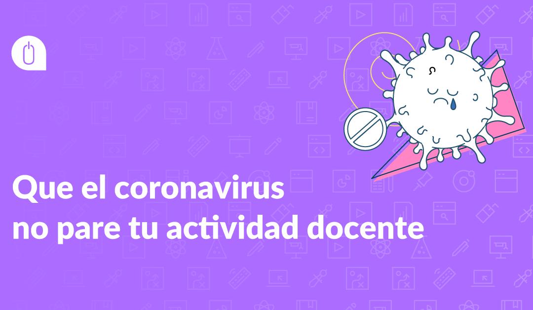¡Que el coronavirus no pare tu actividad docente!
