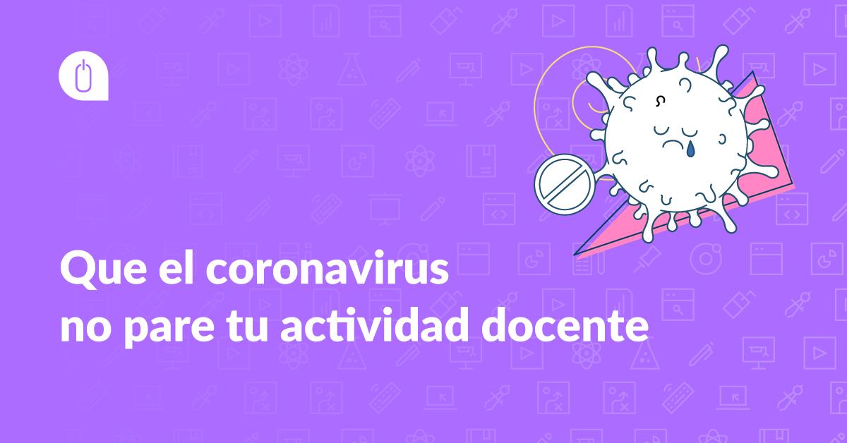 Que el coronavirus no pare tu actividad docente
