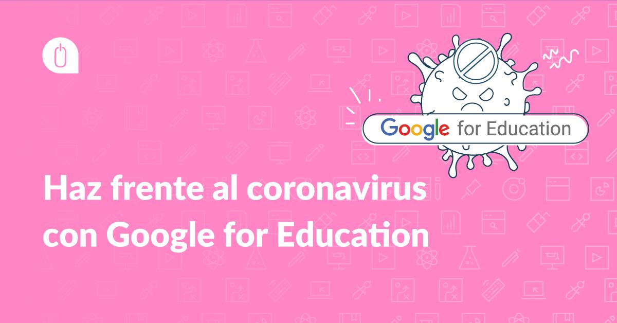 Haz frente al coronavirus con Google for Education