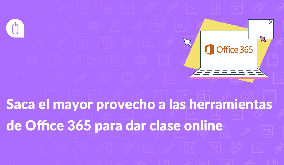 Saca el mayor provecho a las herramientas de Office 365 para dar clase online