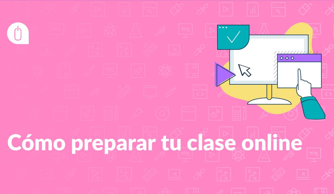Cómo preparar tu clase online