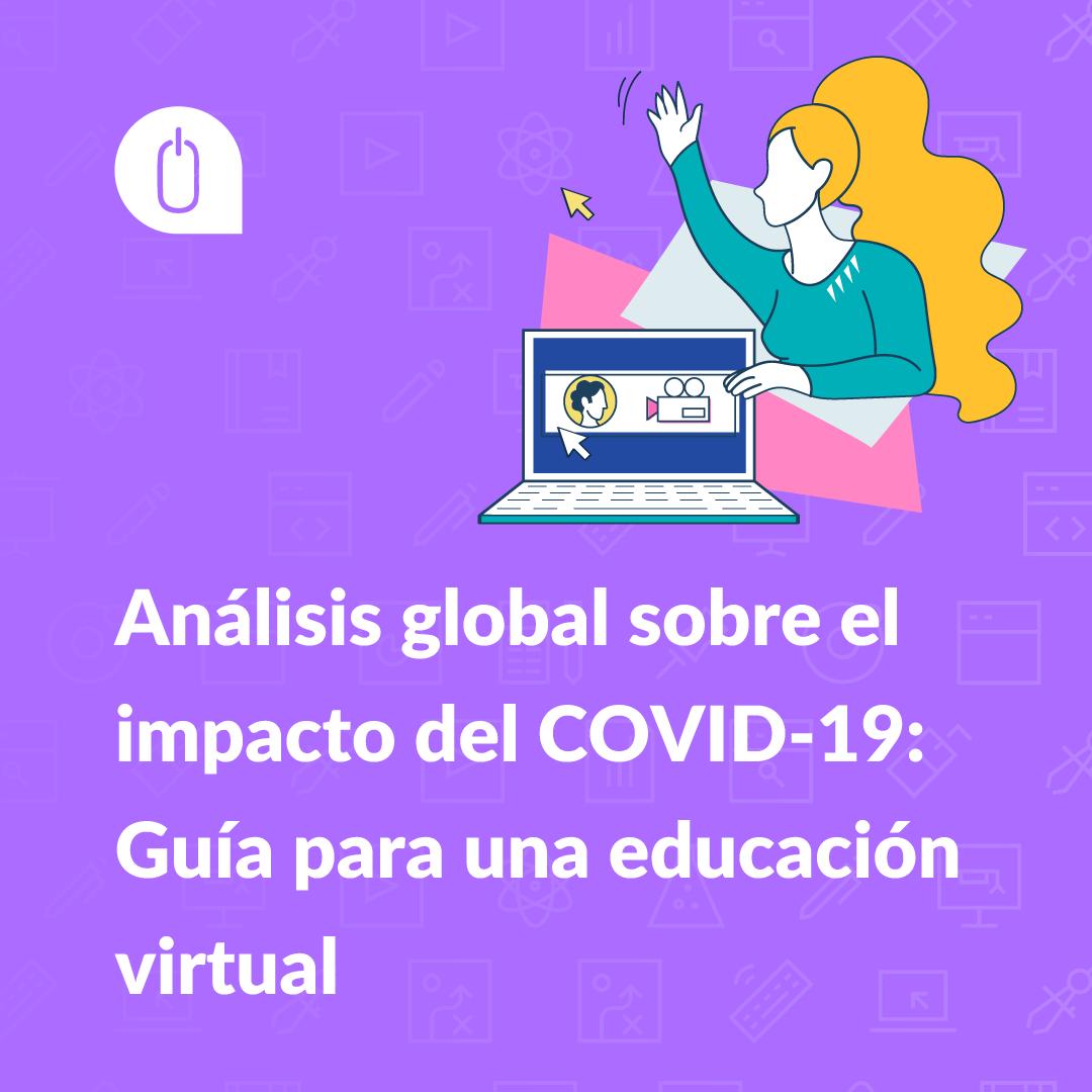 Análisis global sobre el impacto del COVID-19: Guía para una educación virtual