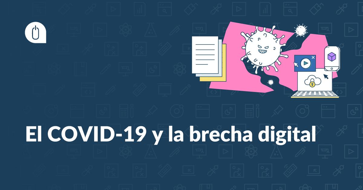 El COVID-19 y la brecha digital