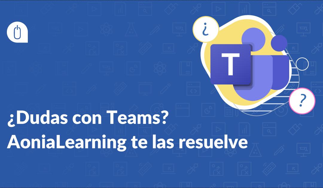 Te resolvemos las dudas más frecuentes al trabajar con Microsoft Teams