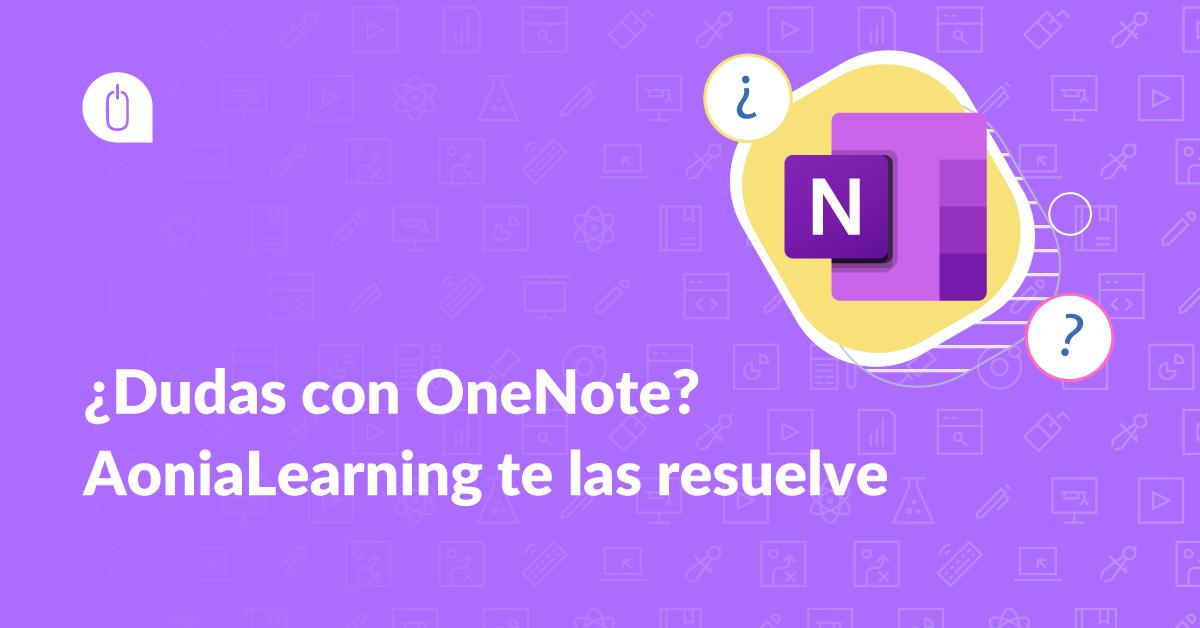 Te resolvemos las dudas más frecuentes al trabajar con Microsoft OneNote