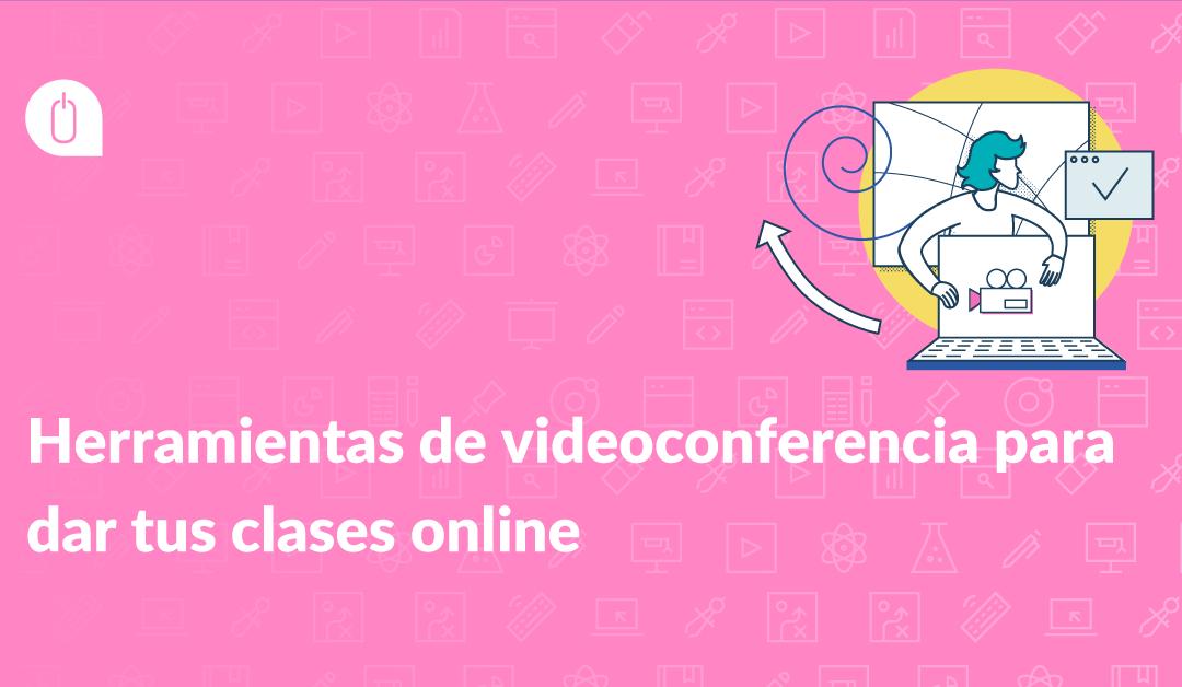 Herramientas de videoconferencia para dar tus clases online