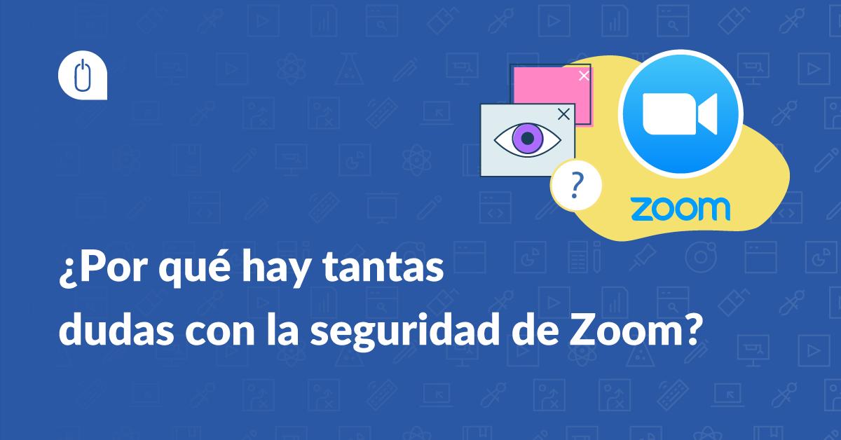 ¿Por qué hay tantas dudas con la seguridad de Zoom?
