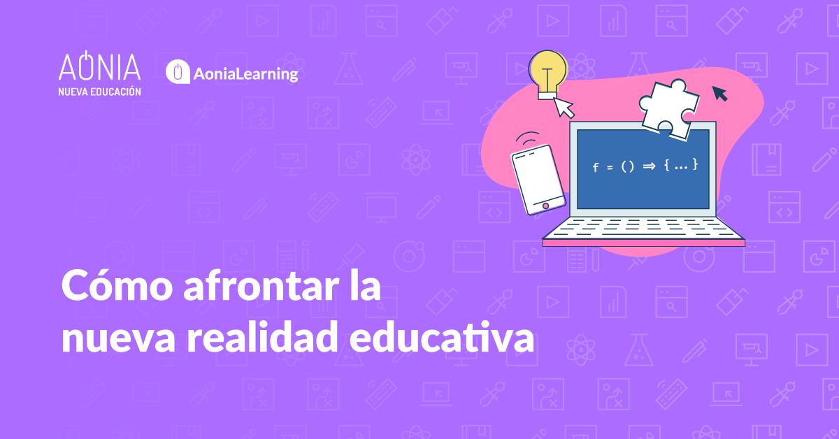 Cómo afrontar la nueva realidad educativa