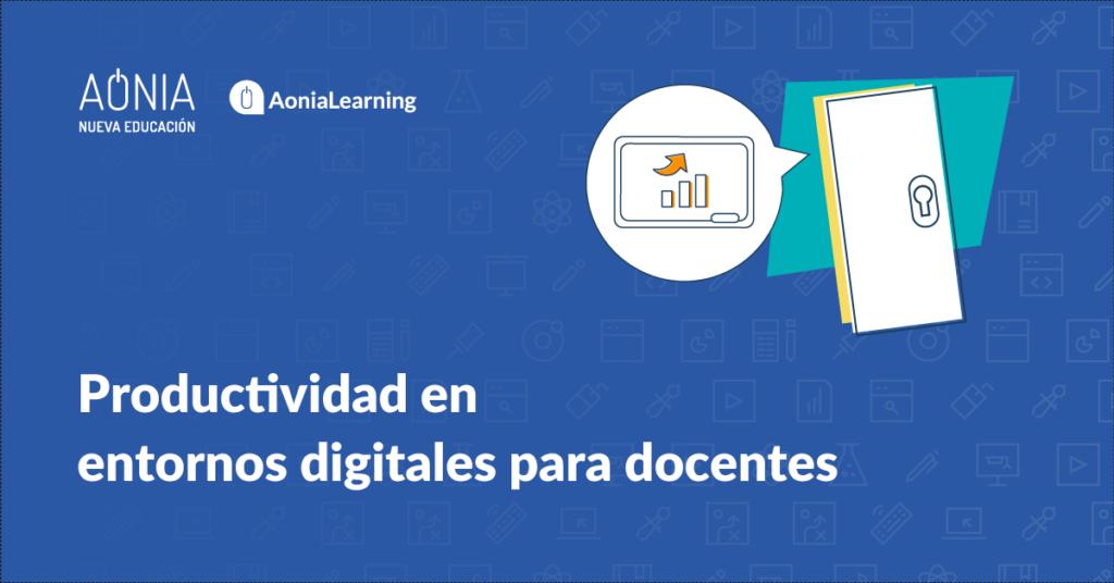 Productividad en entornos digitales para docentes