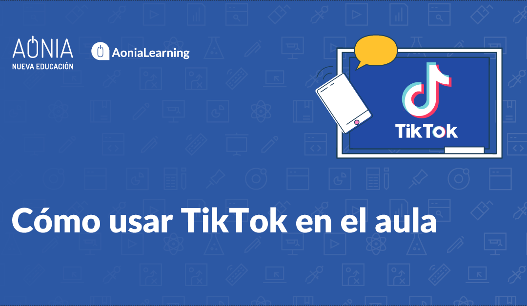 Cómo usar TikTok en el Aula
