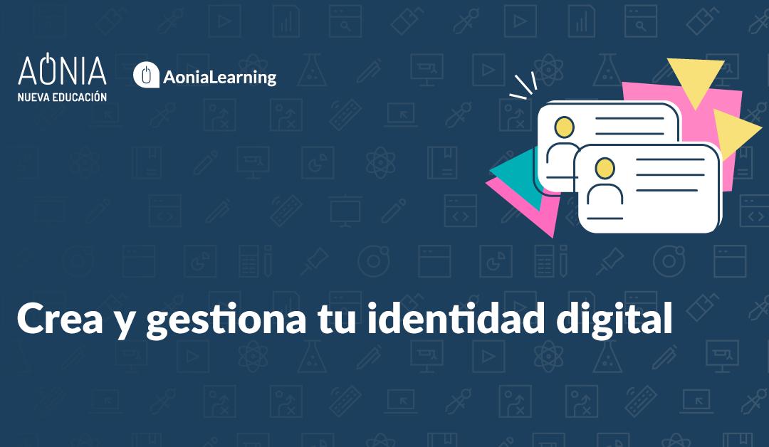 Crea y gestiona tu identidad digital