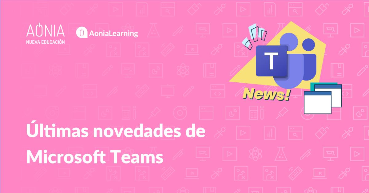 Últimas novedades de Microsoft Teams