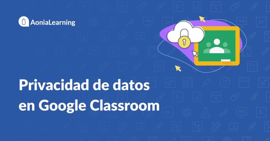 Privacidad de datos en Google Classroom