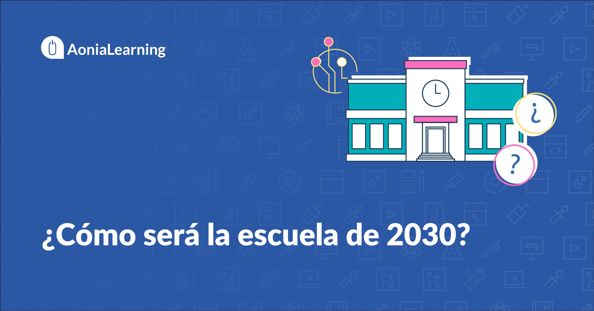 ¿Cómo sera la escuela de 2030?