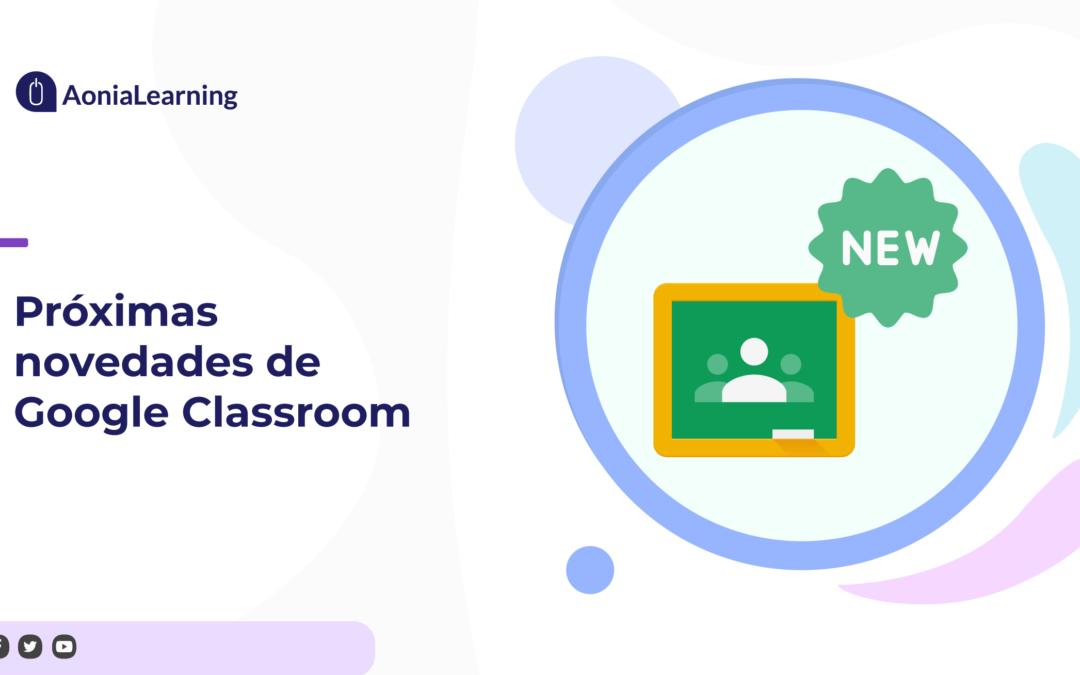 Próximas novedades de Google Classroom
