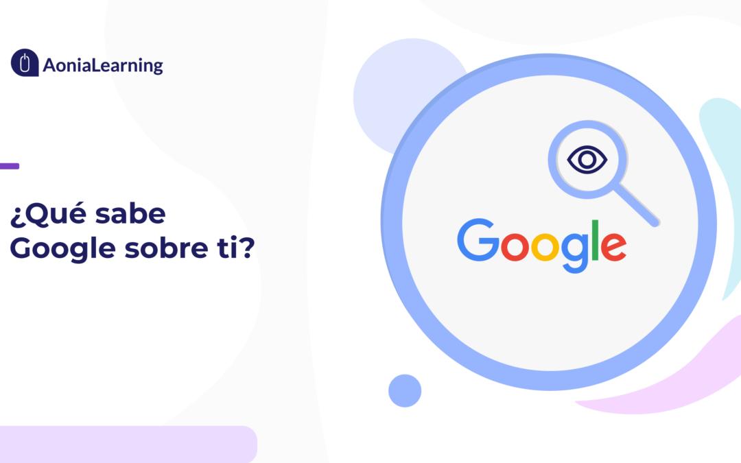 ¿Qué sabe Google sobre ti?
