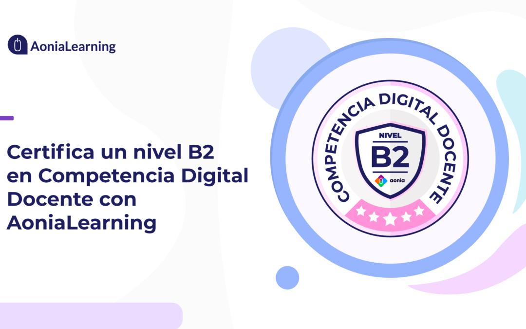 Certifica un nivel B2 en Competencia Digital Docente con AoniaLearning